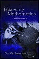 Heavenly Mathematics The Forgotten Art of Spherical Trigonometry